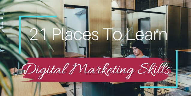21 Key Places to learn Digital Marketing Skills